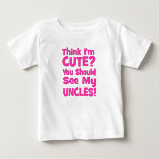 Think I'm Cute?  You should see my UNCLES! pink Baby T-Shirt