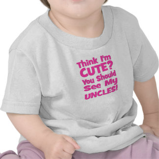 Think I'm Cute?  You should see my UNCLES! pink T Shirts