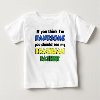 Think I'm Handsome Brazilian Father Baby T-Shirt
