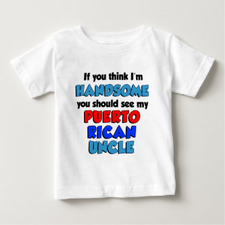 Think I'm Handsome Puerto Rican Uncle Baby T-Shirt