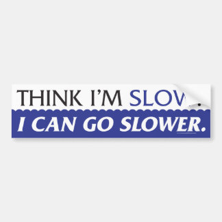 Think I'm Slow - Bumper Sticker