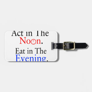 Think in The Morning. Act in The Noon. Eat in The Luggage Tag