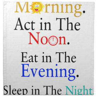 Think in The Morning. Act in The Noon. Eat in The Napkin