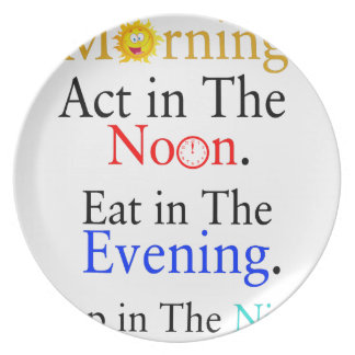 Think in The Morning. Act in The Noon. Eat in The Party Plates