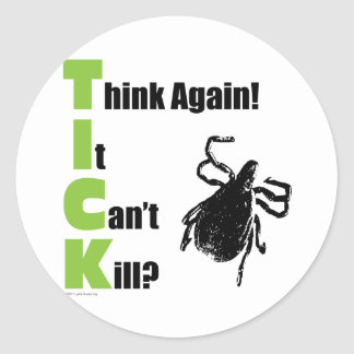 Think It Can't Kill? Think Again! Round Sticker