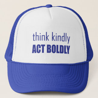 Think Kindly, Act Boldly Trucker Hat