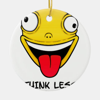 Think less, stupid more ceramic ornament