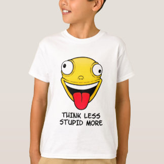 Think less, stupid more T-Shirt