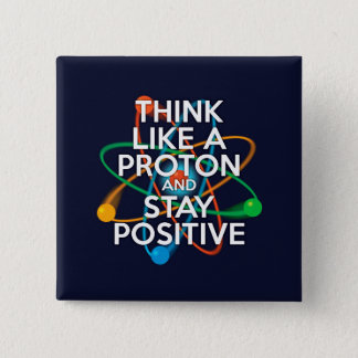 Think like a proton and stay positive 2 inch square button