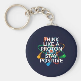 Think like a proton and stay positive basic round button keychain