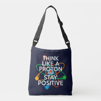 THINK LIKE A PROTON AND STAY POSITIVE CROSSBODY BAG
