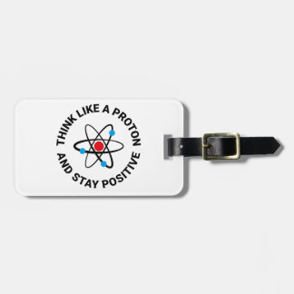 Think like a proton and stay positive luggage tag
