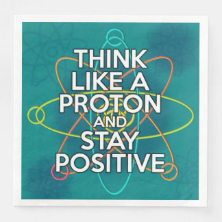 THINK LIKE A PROTON AND STAY POSITIVE PAPER DINNER NAPKIN