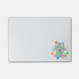 THINK LIKE A PROTON AND STAY POSITIVE POST-IT NOTES