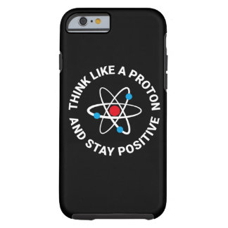 Think like a proton and stay positive tough iPhone 6 case