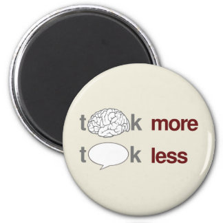 Think more, Talk less 2 Inch Round Magnet
