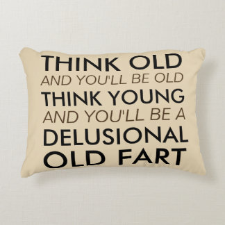 Think Old and You'll Be Old Accent Pillow