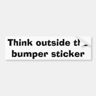 Think outside the bumper sticker