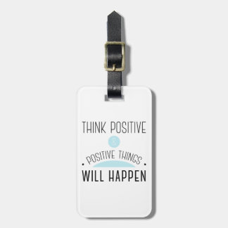 Think Positive & positive things will happen Bag Tag