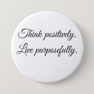 Think positively, Live purposefully button