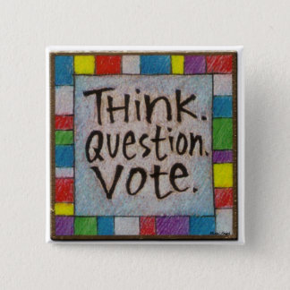 Think.  Question.  Vote. 2 Inch Square Button