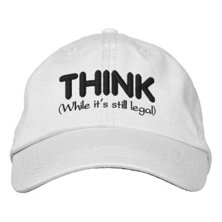 Think - While It's Still Legal Embroidered Baseball Cap