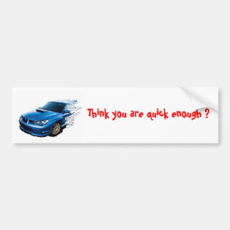 Think you are quick enough ? bumper sticker