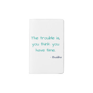 Think You Have Time New Years Wise Zen Life Quote Pocket Moleskine Notebook