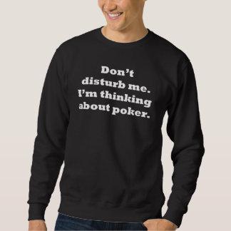 Thinking About Poker Sweatshirt