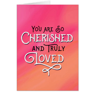 Thinking of You - You are Cherished and Loved Card