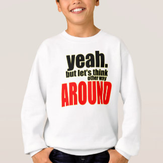 thinking other way around argument peace solution sweatshirt