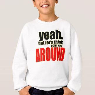 thinking other way around argument peace solution sweatshirt