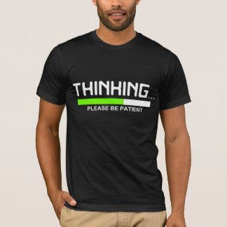 THINKING... Please Be Patient Graphic TEE