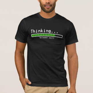 Thinking... Please Wait T-Shirt