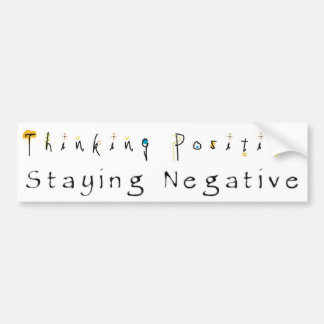 Thinking Positive-Staying Negative Bumper Sticker