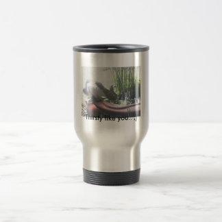 """""""Thirsty like you... ;)"""" Travel Mug"""