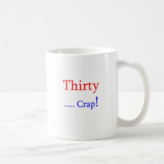 Thirty ... Crap! Coffee Mug
