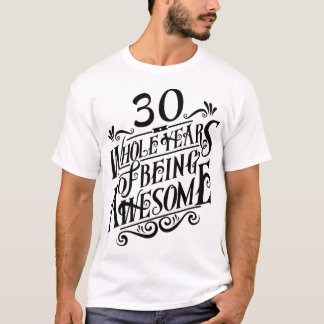 Thirty Whole Years of Being Awesome T-Shirt