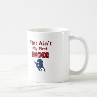 This Ain't My First Rodeo Coffee Mug