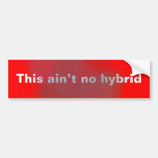 This Ain't No Hybrid bumper sticker