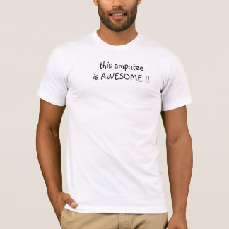 this amputee is awesome T-Shirt