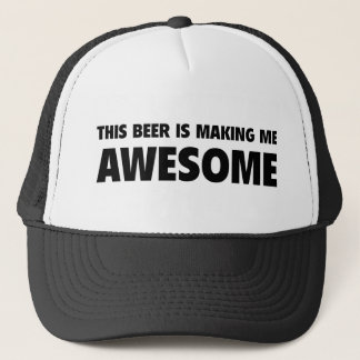 This Beer Is Making Me Awesome Trucker Hat