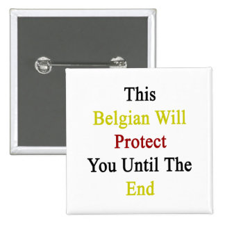 This Belgian Will Protect You Until The End Buttons