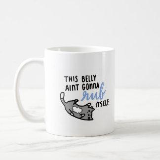 This belly ain't gonna rub itself coffee mug