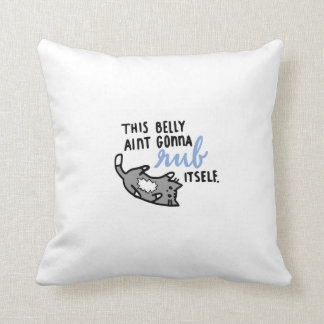 This belly ain't gonna rub itself throw pillow