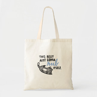 This belly ain't gonna rub itself tote bag