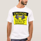 This Body is Under-Going Major Re-Construction! T-Shirt