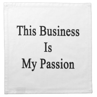 This Business Is My Passion Cloth Napkins