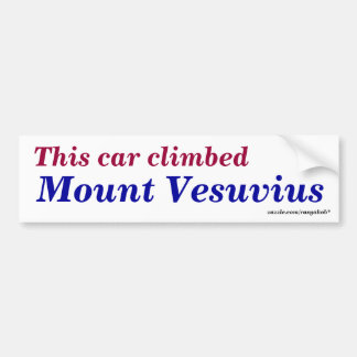 This car climbed , Mount Vesuvius Bumper Sticker
