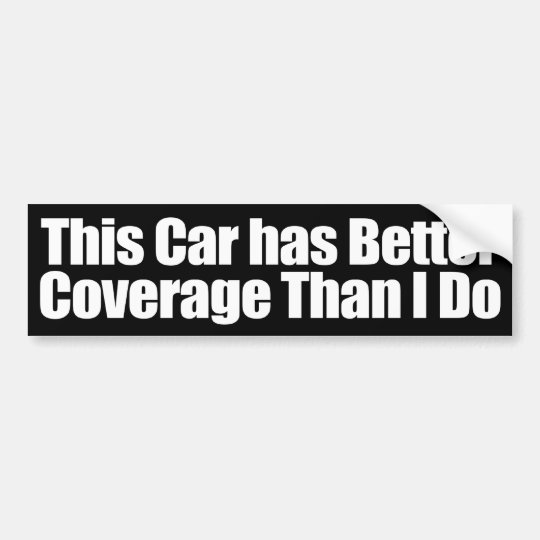 This Car has Better Coverage than I Do! Bumper Sticker